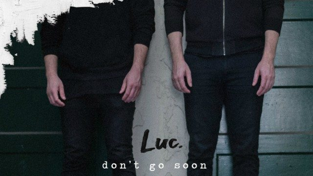 "Debuutsingle Luc – ""Don't Go Soon"""