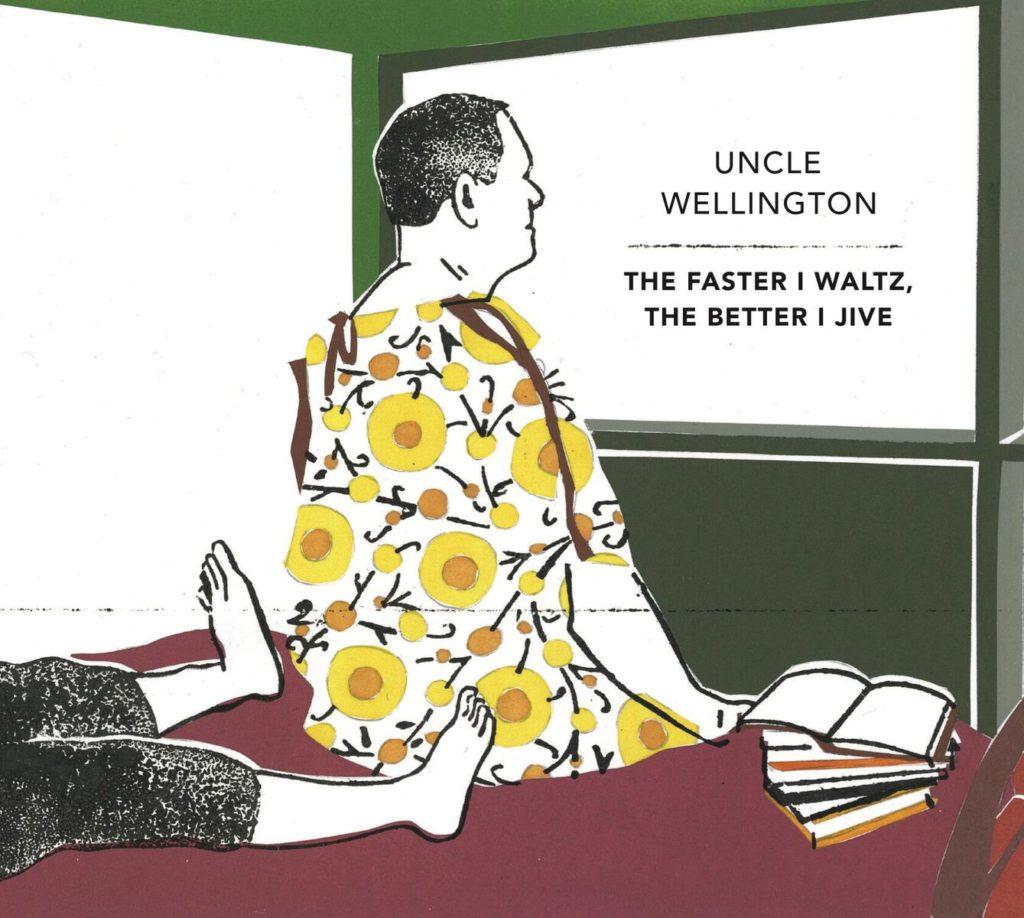 Uncle Wellington – The Faster I Waltz, The Better I Jive (★★★★): Op de rand van de ultieme doorbraak
