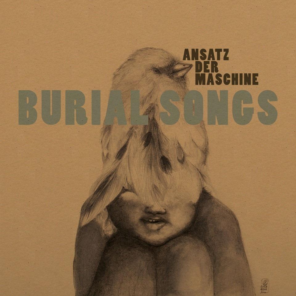 Ansatz Der Maschine – Burial Songs (★★★★): Helend requiem