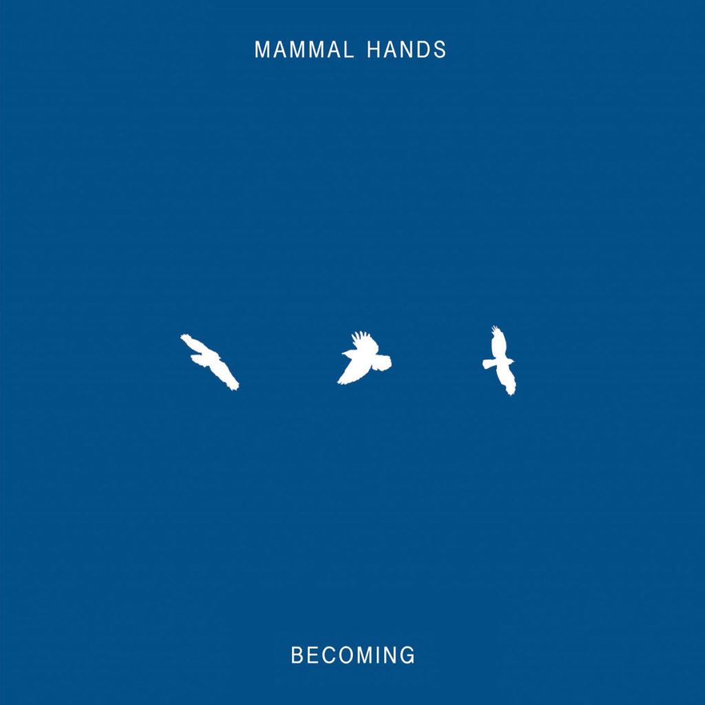 Mammal Hands – Becoming (★★★½): Brug naar mogelijkheden