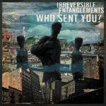 Irreversible Entanglements - Who Sent You? (★★★★): Een plaat als een vuist