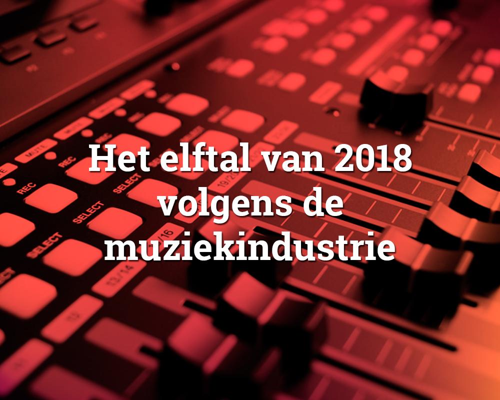 Het elftal van 2018 volgens de muziekindustrie