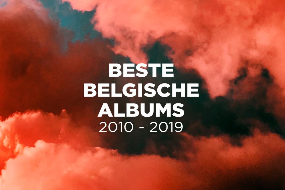 De 50 beste Belgische albums van het decennium (2010-2019)