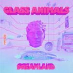 Glass Animals - Dreamland (★★★★): Cool, cooler, coolst