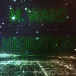 M. Ward - Migration Stories (★★★): Rootsy migratieballads