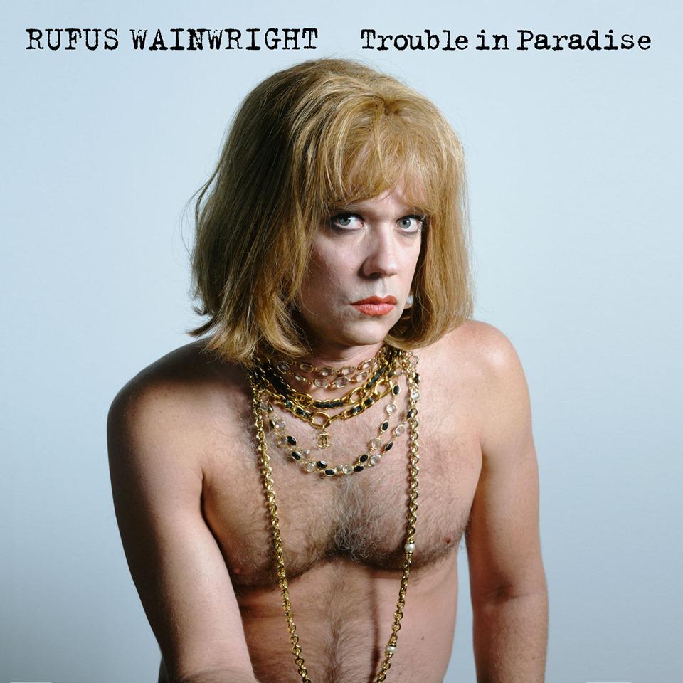 "Nieuwe single Rufus Wainwright – ""Trouble In Paradise"""